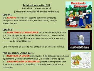 Actividad Interactivo Nº1 Basado en un tema troncal  ( Cuestiones Globales    Medio Ambiente)