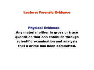 Lecture: Forensic Evidence    Physical Evidence   Any material either in gross or trace quantities that can establish th