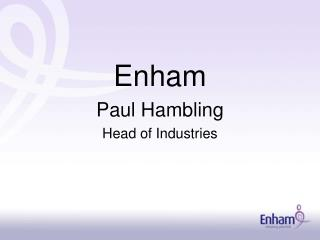 Enham Paul Hambling Head of Industries