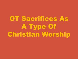 OT Sacrifices As A Type Of Christian Worship