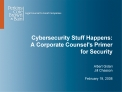 Cybersecurity Stuff Happens:   A Corporate Counsels Primer  for Security