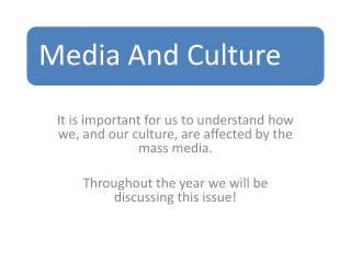 It is important for us to understand how we, and our culture, are affected by the mass media.