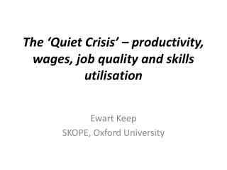 The 'Quiet Crisis' – productivity, wages, job quality and skills utilisation