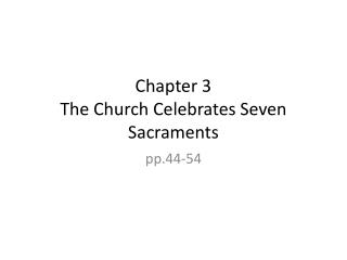 Chapter 3   The Church Celebrates Seven Sacraments