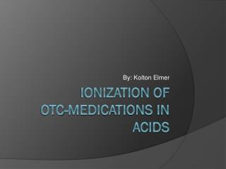 Ionization of  OTC-Medications in acids