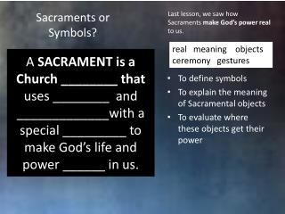 To define symbols  To explain the meaning of Sacramental objects