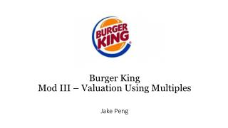 Burger King  Mod III – Valuation Using Multiples Jake Peng
