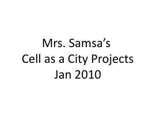 Mrs.  Samsa's Cell as a City Projects Jan 2010