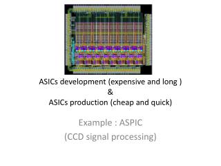 ASICs  development (expensive and long ) & ASICs  production (cheap and quick)