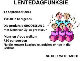 LENTEDAGFUNKSIE 12 September 2013 19H30  in  Kerkgebou Die  produksie GROOTSEUN  2