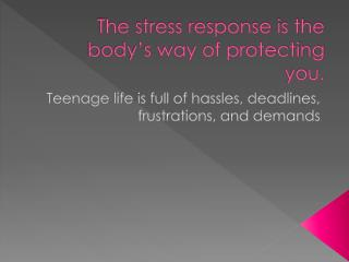 The stress response is the body's way of protecting you.