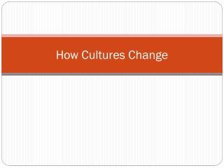 How Cultures Change