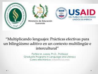 Porfirio M. Loeza, Ph.D., Professor Graduate Programs in Language and Literacy