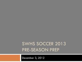 SWHS Soccer 2013 Pre-season PREP