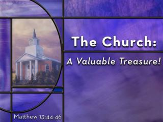 The Value of the Church  TO JESUS (as evidenced by):