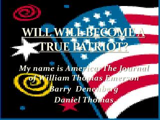 WILL WILL BECOME A TRUE PATRIOT?