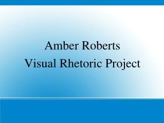 Amber Roberts Visual Rhetoric Project