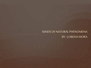 kinds  of natural  phenomena by  : Lorena mora