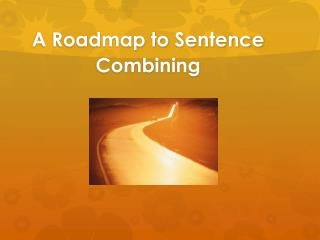A Roadmap to Sentence Combining