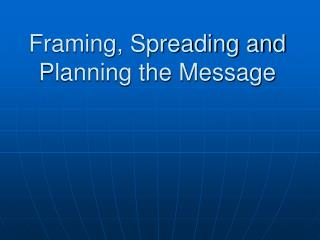 Framing, Spreading and Planning the Message