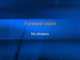 Forward vision