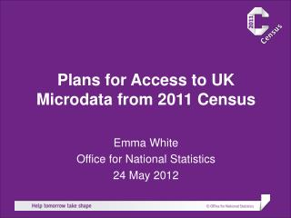 Plans for Access to UK Microdata  from 2011 Census