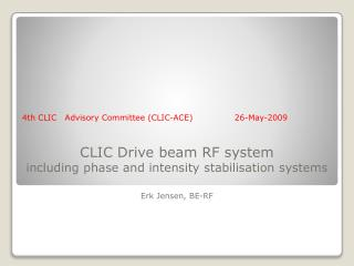 CLIC Drive beam RF system including phase and intensity stabilisation systems Erk  Jensen, BE-RF