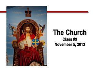 The Church Class  #9 November  5, 2013