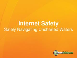 Internet Safety Safely Navigating Uncharted Waters
