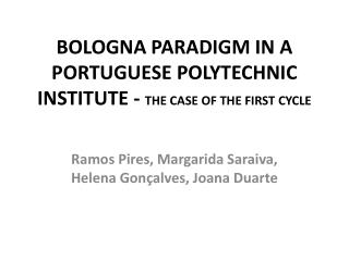 BOLOGNA PARADIGM IN A PORTUGUESE POLYTECHNIC INSTITUTE -  THE CASE OF THE FIRST CYCLE