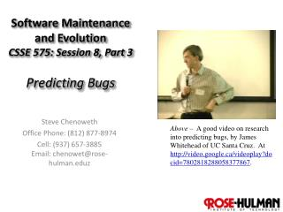 Software Maintenance and Evolution CSSE 575: Session  8,  Part  3 Predicting Bugs