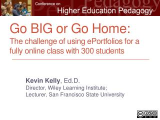Kevin Kelly ,  Ed.D . Director, Wiley Learning Institute; Lecturer, San Francisco State University