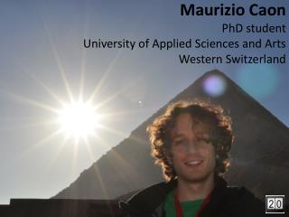 Maurizio Caon PhD student University of Applied Sciences and Arts  Western Switzerland