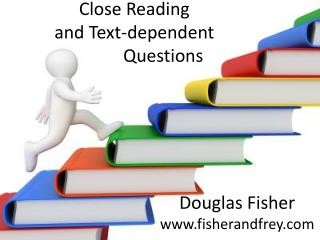 Close Reading and  Text -dependent               Questions