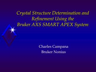 Crystal Structure Determination and Refinement Using the  Bruker AXS SMART APEX System
