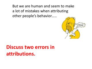 Discuss two errors in attributions.