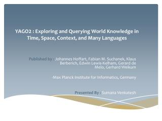 YAGO 2  :  Exploring  and Querying World Knowledge in Time, Space, Context, and Many Languages