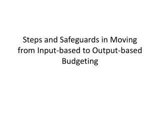Steps and Safeguards in Moving from Input-based to Output-based Budgeting