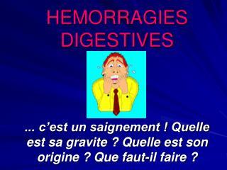 HEMORRAGIES  DIGESTIVES    ... c est un saignement  Quelle est sa gravite  Quelle est son origine  Que faut-il faire