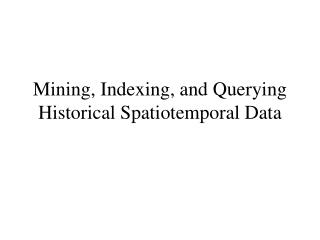Mining, Indexing, and Querying Historical Spatiotemporal Data