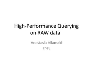 High-Performance Querying on RAW data