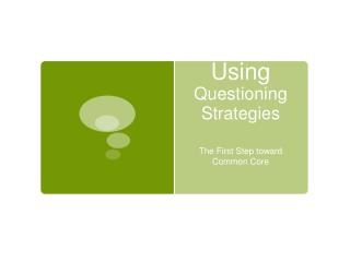 Using  Questioning Strategies