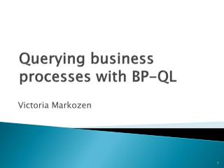 Querying business processes with BP-QL