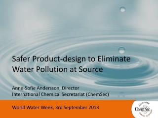 Safer  Product-design  to E liminate Water  Pollution at Source Anne-Sofie Andersson, Director