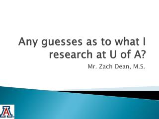 Any guesses as to what I research at U of A?