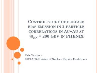 Eric Vazquez 2012 APS-Division of Nuclear Physics Conference