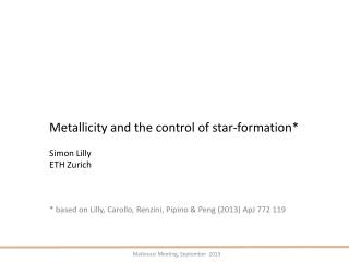 Metallicity and the control of star-formation* Simon Lilly ETH Zurich
