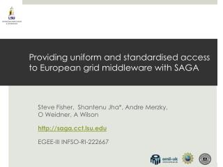 Providing uniform and  standardised  access to European grid middleware with SAGA