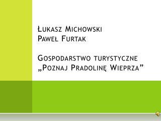 """Łukasz Michowski Paweł Furtak Gospodarstwo turystyczne  """"Poznaj Pradolinę Wieprza"""""""