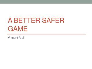 A Better Safer Game